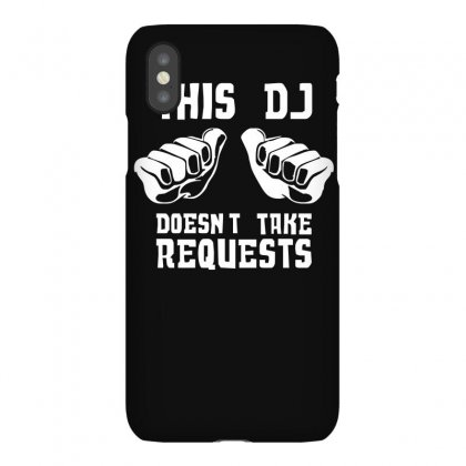 This Dj Doesn't Take Requests Iphonex Case Designed By Lyly