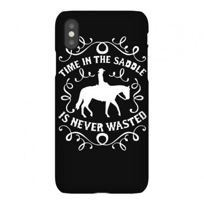 Time In The Saddle Is Never Wasted Iphonex Case Designed By Lyly