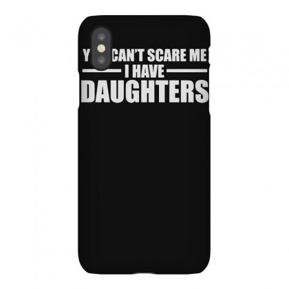 You Can't Scare Me I Have Daughters Iphonex Case Designed By Lyly