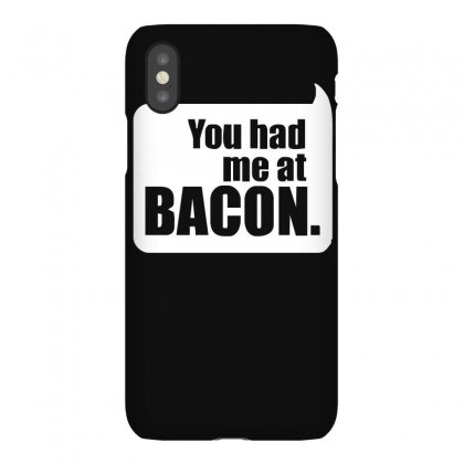 You Had Me At Bacon Iphonex Case Designed By Lyly