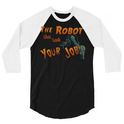 The Robot That Took Your Job! 3/4 Sleeve Shirt Designed By Dameart