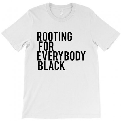 Rooting For Everybody Black   Black T-shirt Designed By Rodgergise