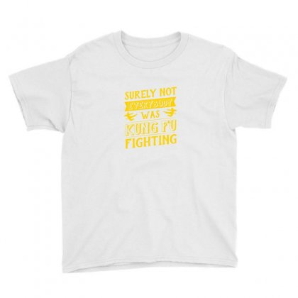 Surely Not Everybody Was Kung Fu Fighting Origin Youth Tee Designed By Agnes Mond