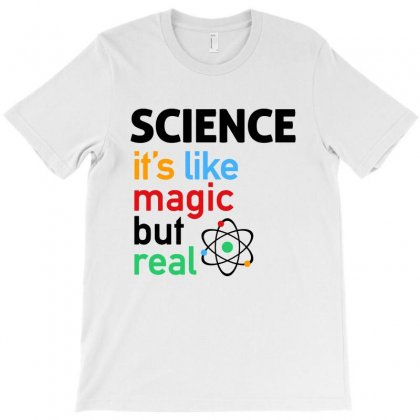 Science It's Like Magic But Real T-shirt Designed By Rodgergise