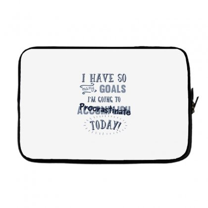 Today's Goals Are Tomorrow's Problem Laptop Sleeve Designed By Dameart