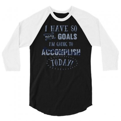 Today's Goals Are Tomorrow's Problem 3/4 Sleeve Shirt Designed By Dameart