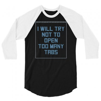Too Many Tabs 3/4 Sleeve Shirt Designed By Dameart