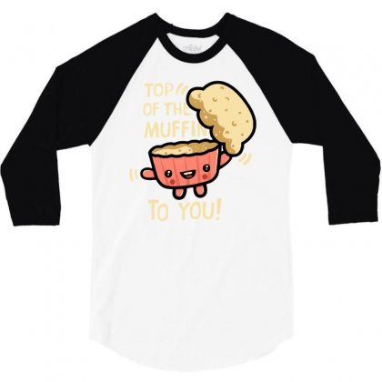 Top Of The Muffin To You 3/4 Sleeve Shirt Designed By Dameart