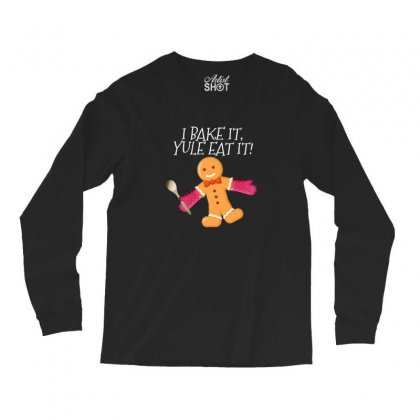 I Bake It Yule Eat It Gingerbread Man Cute Christmas Long Sleeve Shirts Designed By Sr88