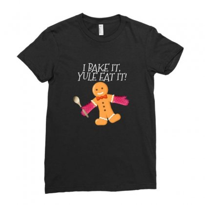 I Bake It Yule Eat It Gingerbread Man Cute Christmas Ladies Fitted T-shirt Designed By Sr88