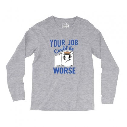Funny Your Job Could Be Worse Toilet Paper Long Sleeve Shirts Designed By Sr88