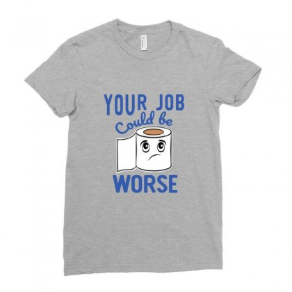 Funny Your Job Could Be Worse Toilet Paper Ladies Fitted T-shirt Designed By Sr88