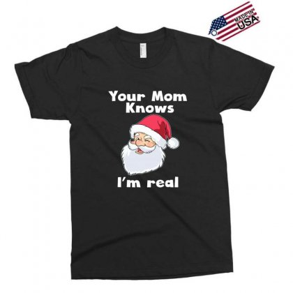 Your Mom Knows I'm Real Funny Santa Claus Christmas Exclusive T-shirt Designed By Sr88