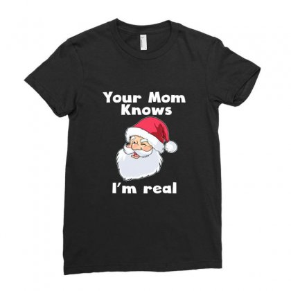 Your Mom Knows I'm Real Funny Santa Claus Christmas Ladies Fitted T-shirt Designed By Sr88