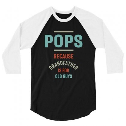 Mens Pops Because Grandfather Is For Old Guys 3/4 Sleeve Shirt Designed By Cidolopez