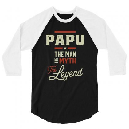 Papu The Man Myth Legend Father's Day Gift 3/4 Sleeve Shirt Designed By Cidolopez