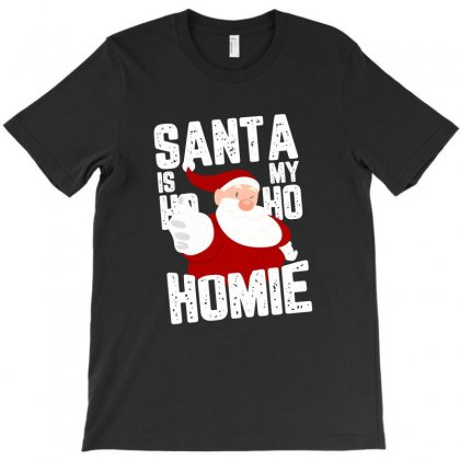 Santa Is My Ho Ho Homie For Dark T-shirt Designed By Hasret
