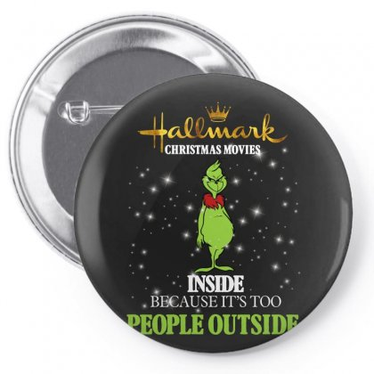 Hallmark Christmas Movies Inside Because It's Too People Outside For D Pin-back Button Designed By Sengul