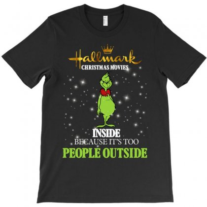 Hallmark Christmas Movies Inside Because It's Too People Outside For D T-shirt Designed By Sengul