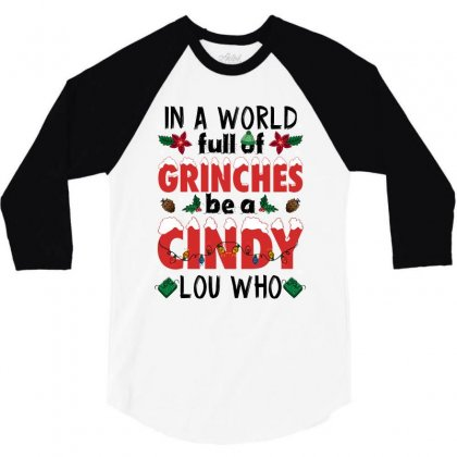 In A World Full Of Grinches Be A Cindy Lou Who For Light 3/4 Sleeve Shirt Designed By Sengul