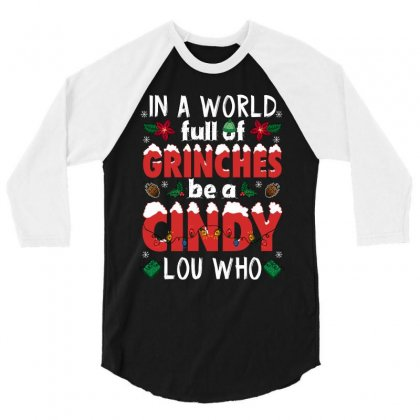 In A World Full Of Grinches Be A Cindy Lou Who For Dark 3/4 Sleeve Shirt Designed By Sengul