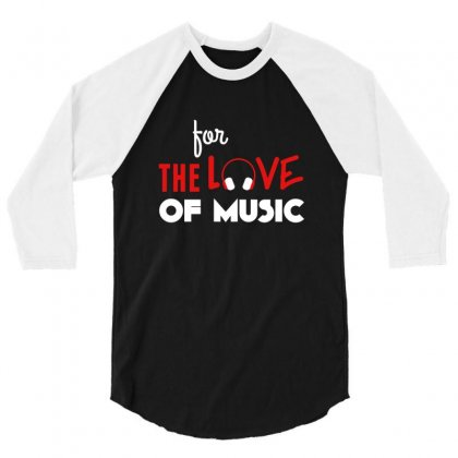 For The Love Of Music 3/4 Sleeve Shirt Designed By Sr88