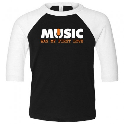 Music Was My First Love Toddler 3/4 Sleeve Tee Designed By Sr88
