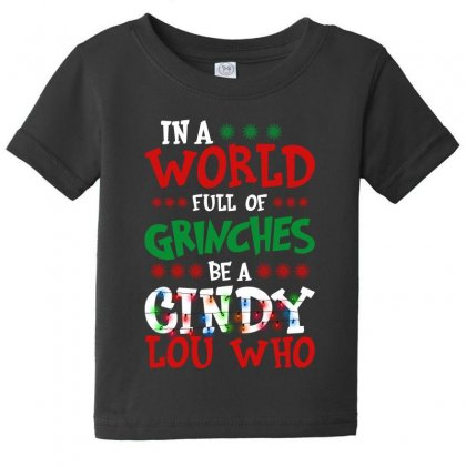 In A World Full Of Grinches Be A Cindy Lou Who For Dark Baby Tee Designed By Gurkan