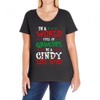 In A World Full Of Grinches Be A Cindy Lou Who For Dark Ladies Curvy T-shirt Designed By Gurkan