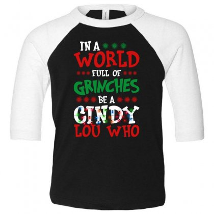 In A World Full Of Grinches Be A Cindy Lou Who For Dark Toddler 3/4 Sleeve Tee Designed By Gurkan