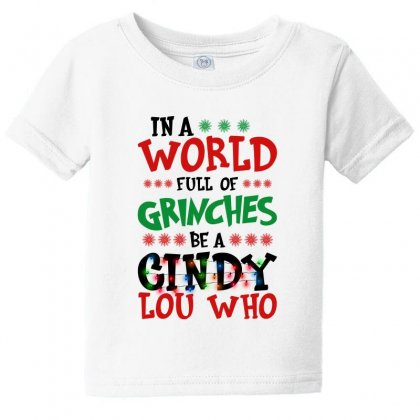 In A World Full Of Grinches Be A Cindy Lou Who For Light Baby Tee Designed By Gurkan