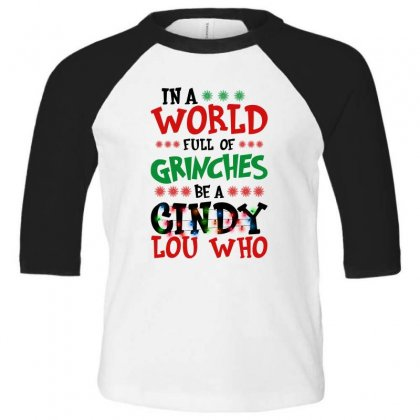 In A World Full Of Grinches Be A Cindy Lou Who For Light Toddler 3/4 Sleeve Tee Designed By Gurkan