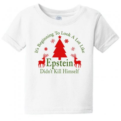 It's Beginning To Look A Lot Like Epstein Didn't Kill Himself Christma Baby Tee Designed By Gurkan