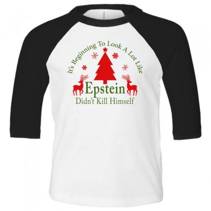It's Beginning To Look A Lot Like Epstein Didn't Kill Himself Christma Toddler 3/4 Sleeve Tee Designed By Gurkan