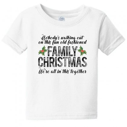 Nobody's Walking Out On This Fun Old Fashioned Family Christmas We're Baby Tee Designed By Gurkan