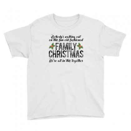 Nobody's Walking Out On This Fun Old Fashioned Family Christmas We're Youth Tee Designed By Gurkan