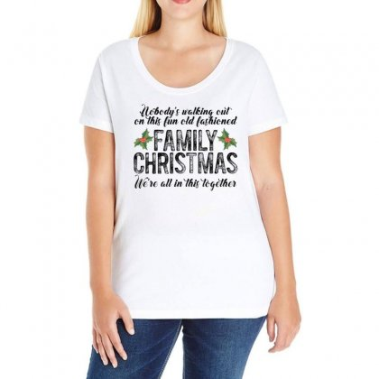 Nobody's Walking Out On This Fun Old Fashioned Family Christmas We're Ladies Curvy T-shirt Designed By Gurkan