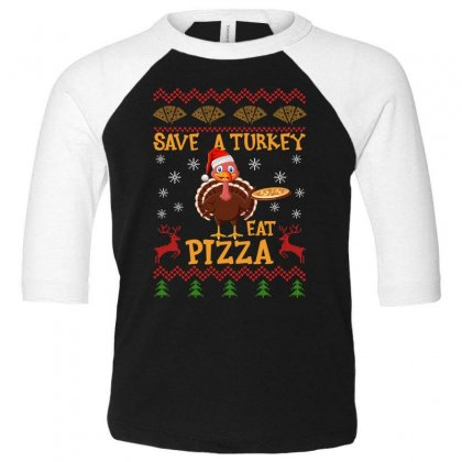 Save A Turkey Eat Pizza Christmas Toddler 3/4 Sleeve Tee Designed By Gurkan