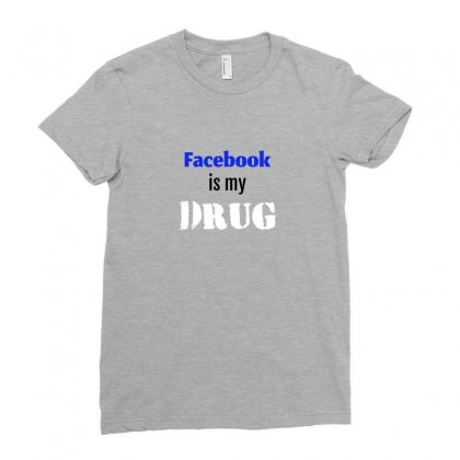 Facebook Is My Drug Ladies Fitted T-shirt Designed By Your Space
