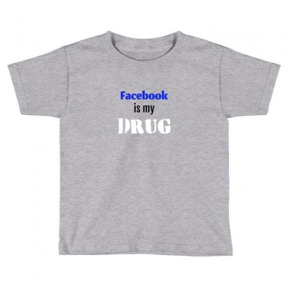 Facebook Is My Drug Toddler T-shirt Designed By Your Space
