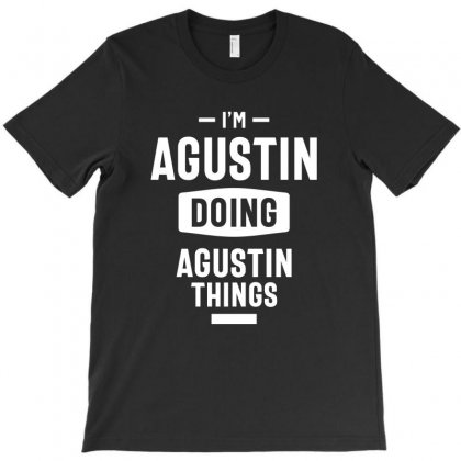I'm Agustin Doing Agustin Things Funny Birthday Gift Idea T-shirt Designed By Cidolopez