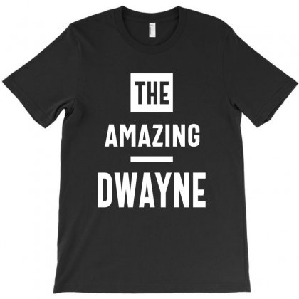 The Amazing Dwayne First Name Birthday T-shirt Designed By Cidolopez