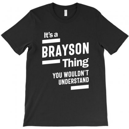 It's A Brayson Thing You Wouldn't Understand T-shirt Designed By Cidolopez