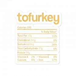 Tofurkey Nutrition Facts Funny Thanksgiving Christmas Sticker Designed By Kakashop