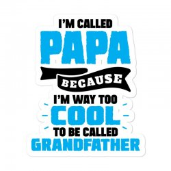 I'm Called Papa Because I'm Way Too Cool To Be Called Grandfather Sticker Designed By Tshiart