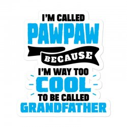 I'm Called Pawpaw Because I'm Way Too Cool To Be Called Grandfather Sticker Designed By Tshiart