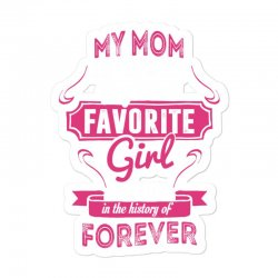 My Mom Is Totally My Most Favorite Girl Sticker Designed By Tshiart