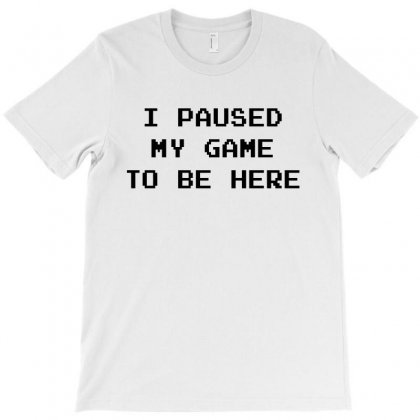I Paused My Game To Be Here   Black T-shirt Designed By Noir Est Conception