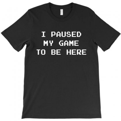 I Paused My Game To Be Here T-shirt Designed By Noir Est Conception