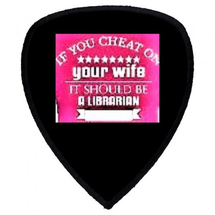 Cheating Your Wife With This One Shield S Patch Designed By Trendy Boy